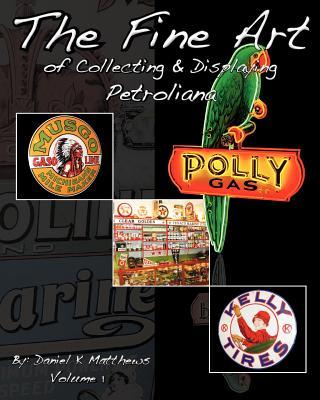 The Fine Art of Collecting and Displaying Petroliana - Matthews, Daniel K, and Major, Wayne R (Designer)