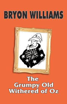 The Grumpy Old Withered of Oz - Williams, Bryon