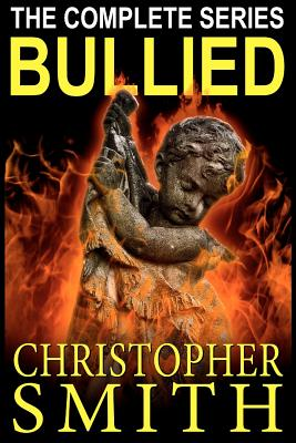 Bullied: The Complete Series - Smith, Christopher