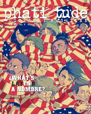 Phati'tude Literary Magazine: What's in a Nombre? Writing Latin@ Identity in America - The Intercultural Alliance of Artists &, and Wier, Adam (Editor), and Johnson, Jennifer-Crystal (Editor)