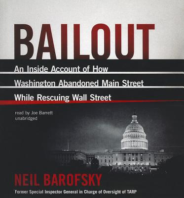 Bailout: An Inside Account of How Washington Abandoned Main Street While Rescuing Wall Street - Barofsky, Neil, and Barrett, Joe (Read by)