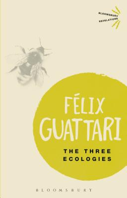 The Three Ecologies - Guattari, Felix, and Pindar, Ian (Translated by), and Sutton, Paul (Translated by)