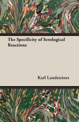 The Specificity of Serological Reactions - Landsteiner, Karl