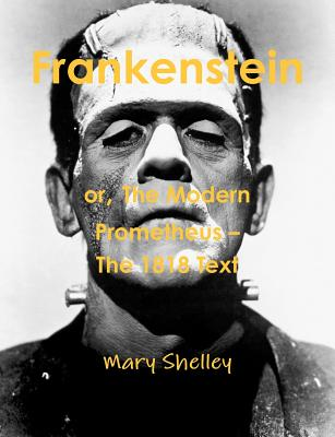 Frankenstein or the Modern Prometheus - The 1818 Text - Shelley, Mary