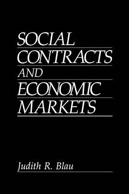 Social Contracts and Economic Markets - Blau, J R