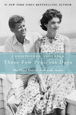 These Few Precious Days: The Final Year of Jack with Jackie - Andersen, Christopher