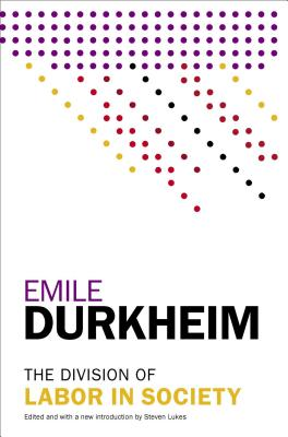 The Division of Labor in Society - Durkheim, Emile, and Halls, W D (Translated by), and Lukes, Steven, Professor