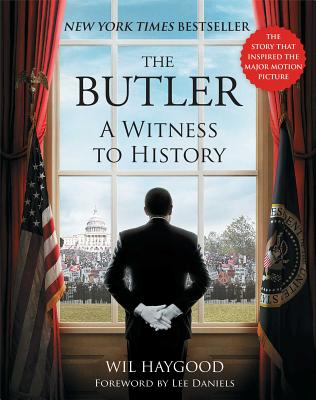 The Butler: A Witness to History - Haygood, Wil, and Daniels, Lee (Foreword by)