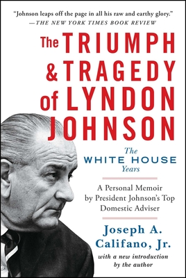 The Triumph & Tragedy of Lyndon Johnson: The White House Years - Califano, Joseph A, Mr., Jr.