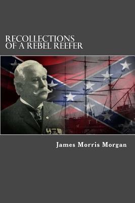 Recollections of a Rebel Reefer - Morgan, James Morris