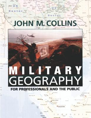 Military Geography: For Professionals and the Public - Collins, John M