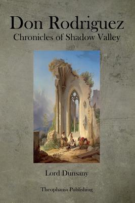Don Rodriguez Chronicles of Shadow Valley - Dunsany, Edward John Moreton, Lord