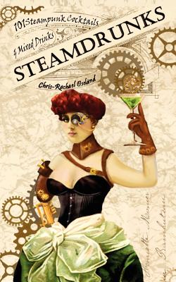 Steamdrunks: 101 Steampunk Cocktails and Mixed Drinks - Oseland, Chris-Rachael