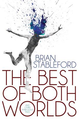 The Best of Both Worlds and Other Ambiguous Tales - Stableford, Brian