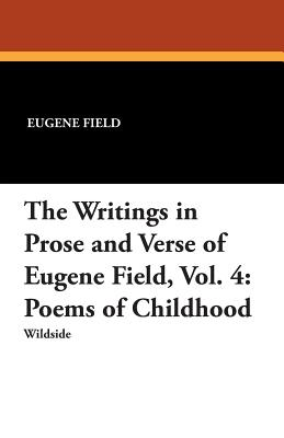 The Writings in Prose and Verse of Eugene Field - Field, Eugene