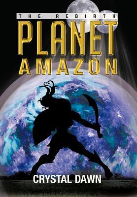 Planet Amazon: The Rebirth - Dawn, Crystal