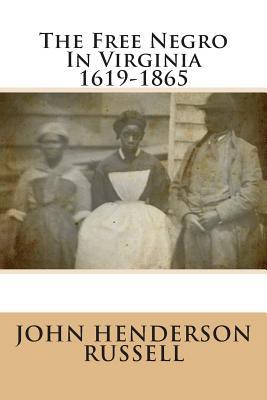 The Free Negro in Virginia 1619-1865 - Russell, John Henderson