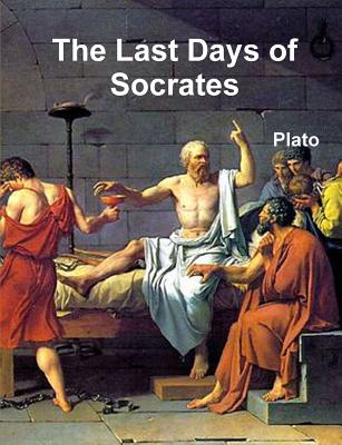 The Last Days of Socrates - Plato, and Jowett, Benjamin, Prof. (Translated by)