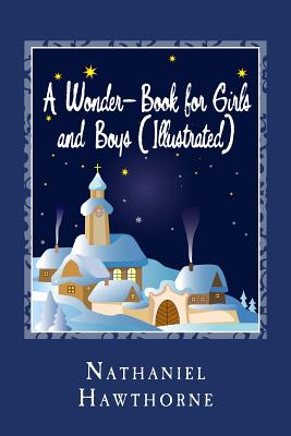 A Wonder-Book for Girls and Boys (Illustrated) - Hawthorne, Nathaniel