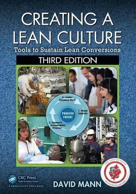 Creating a Lean Culture: Tools to Sustain Lean Conversions - Mann, David
