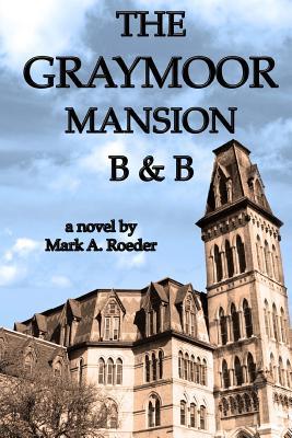 The Graymoor Mansion B&b - Roeder, Mark A