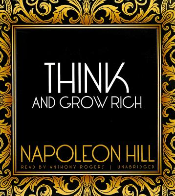 Think and Grow Rich - Hill, Napoleon, and Rogers, Anthony (Read by)