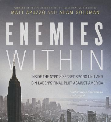 Enemies Within: Inside the NYPD's Secret Spying Unit and Bin Laden's Final Plot Against America - Apuzzo, Matt, and Goldman, Adam, and Szarabajka, Keith (Read by)