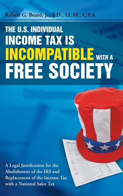 The U.S. Individual Income Tax Is Incompatible with a Free Society - Beard, Jr Robert G