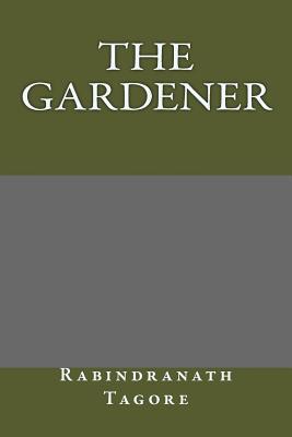 The Gardener - Tagore, Rabindranath