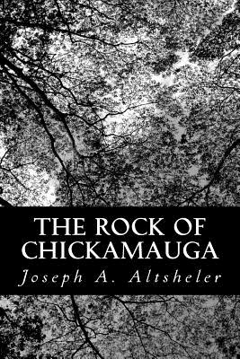 The Rock of Chickamauga: A Story of the Western Crisis - Altsheler, Joseph a