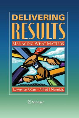 Delivering Results: Managing What Matters - Carr, Lawrence P, and Nanni Jr, Alfred J