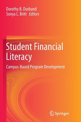 Student Financial Literacy: Campus-Based Program Development - Durband, Dorothy B (Editor), and Britt, Sonya L (Editor)