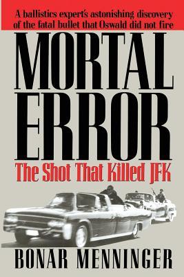 Mortal Error: The Shot That Killed JFK - Menninger, Bonar