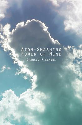 Atom-Smashing Power of Mind - Fillmore, Charles