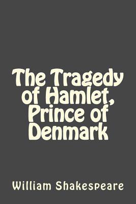 The Tragedy of Hamlet, Prince of Denmark - Shakespeare, William