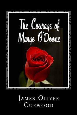 The Courage of Marge O'Doone - Curwood, James Oliver