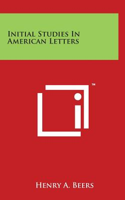 Initial Studies in American Letters - Beers, Henry a