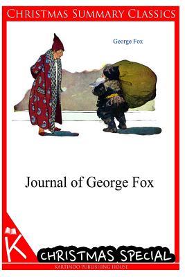 Journal of George Fox [Christmas Summary Classics] - Fox, George