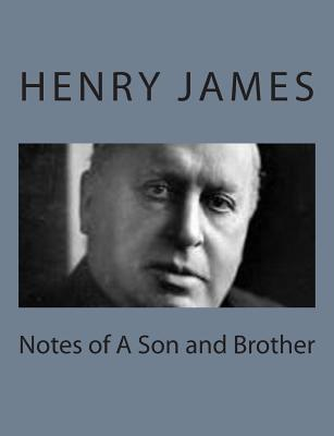Notes of a Son and Brother - James, Henry