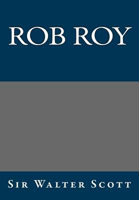 Rob Roy - Scott, Walter, Sir, and Scott, Sir Walter