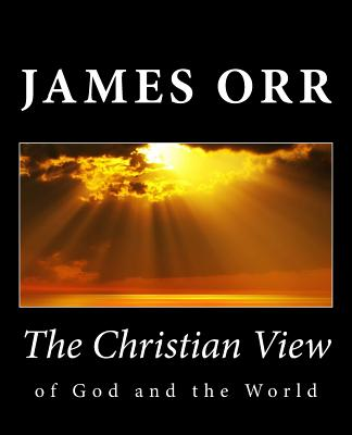 The Christian View of God and the World - Orr, James
