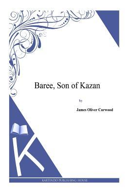 Baree, Son of Kazan - Curwood, James Oliver