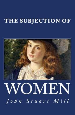 The Subjection of Women - Mill, John Stuart