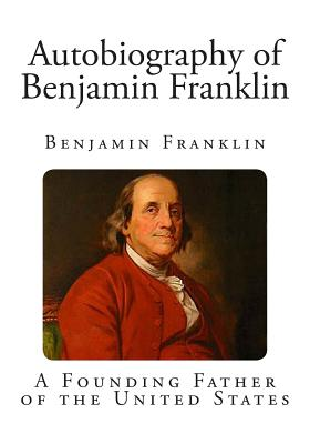 Autobiography of Benjamin Franklin - Franklin, Benjamin, and Pine, Frank Woodworth (Editor)