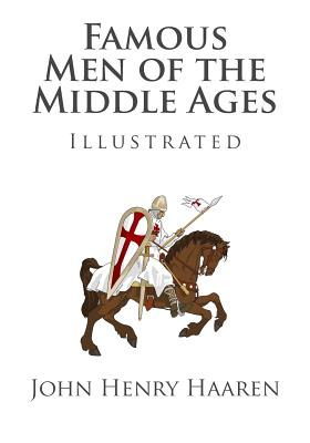 Famous Men of the Middle Ages (Illustrated) - Haaren, John Henry