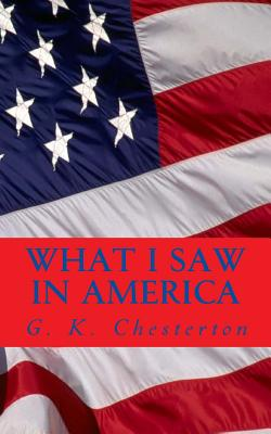 What I Saw in America - Chesterton, G K