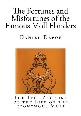 The Fortunes and Misfortunes of the Famous Moll Flanders - Defoe, Daniel