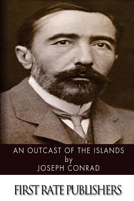 An Outcast of the Islands - Conrad, Joseph
