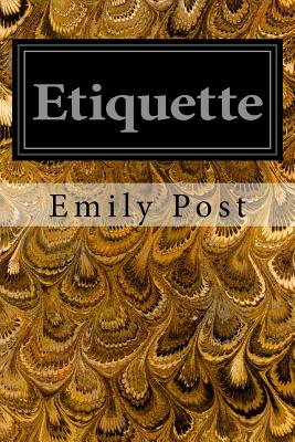 Etiquette: In Society, in Business, in Politics, and at Home - Post, Emily