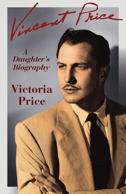 Vincent Price: A Daughter's Biography - Price, Victoria